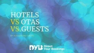 Distribution-Hotels vs. OTAs… vs. Guests.